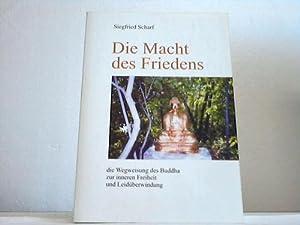 Die Macht des Friedens die Wegweisung des Buddha zur inneren Freiheit und Leidüberwindung: ...