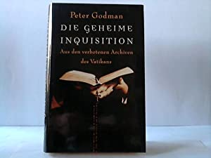 Die geheime Inquisition. Aus den verbotenen Archiven des Vatikans: Godman, Peter