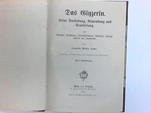 Das Glyzerin. Seine Darstellung, Anwendung und Ermittelung. Für Chemiker, Parfümeure, ...
