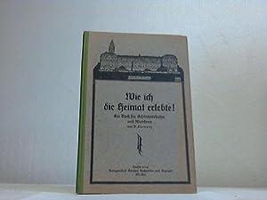 Wie ich die Heimat erlebte. Ein Buch für Schönheitssucher und Wanderer: Schlesien - ...