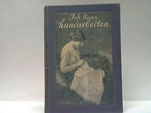 Ich kann Handarbeiten. Illustriertes Hausbuch für die Techniken der weiblichen Handarbeit: ...