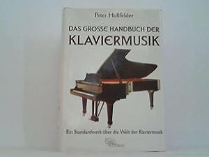 Das grosse Handbuch der Klaviermusik. Historische Entwicklungen. Komponisten mit Biographien und ...