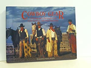 Cowboy Gear. A photographic portrayal of the Early Cowboys and their Equipment