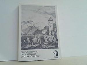 Deutsche Graphik des Klassizismus und der Romantik. Aus dem Bestand der Graphischen Sammlung des ...