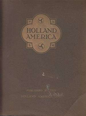 Holland-America. An Historical Account of Shipping and other Relations between Holland and North ...