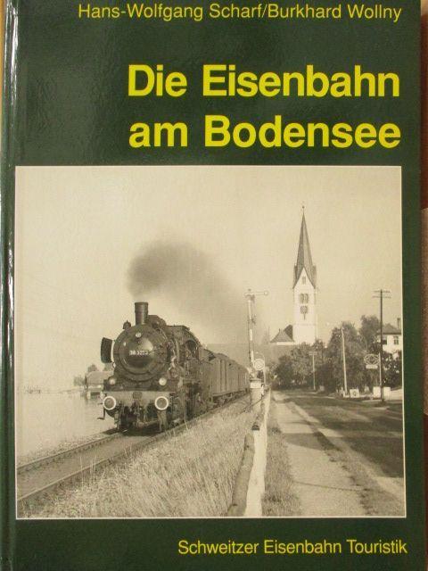 Die Eisenbahn am Bodensee. Hans-Wolfgang Scharf ;: Scharf, Hans-Wolfgang (Verfasser)