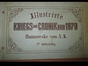 Illustrirte Kriegs-Chronik von 1870. Humoreske von A. K. 1te Abtheilung. Karikatur.: K., A.: