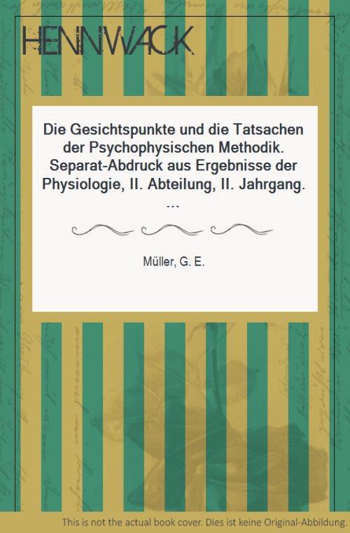 Die Gesichtspunkte und die Tatsachen der Psychophysischen: Müller, G. E.: