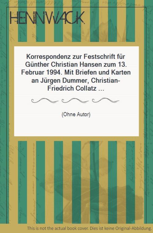 Hansen, Günther Christian - Korrespondenz zur Festschrift für Günther Christian Hansen zum 13. Februar 1994. Mit Briefen und Karten an Jürgen Dummer,