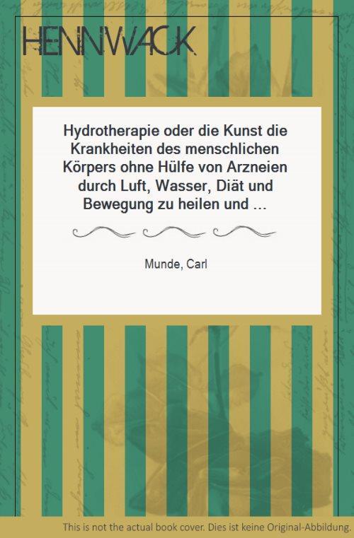 Hydrotherapie oder die Kunst die Krankheiten des: Munde, Carl: