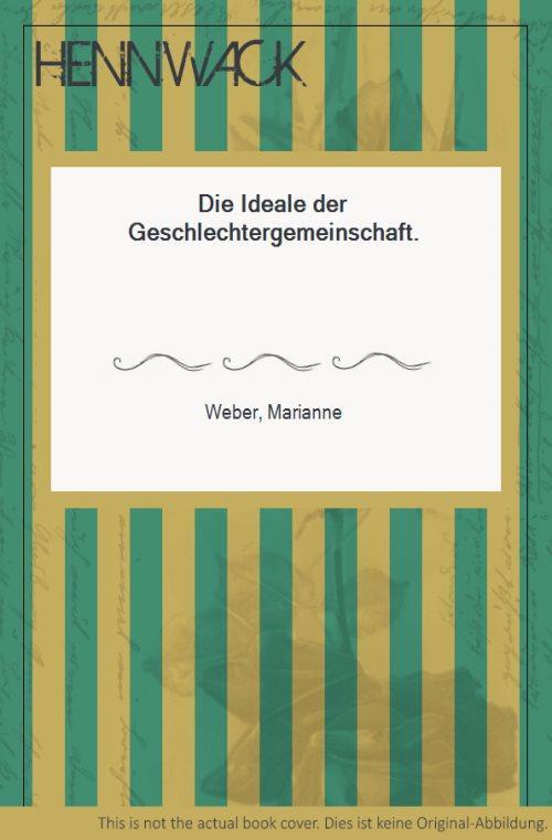 Die Ideale der Geschlechtergemeinschaft. - Weber, Marianne