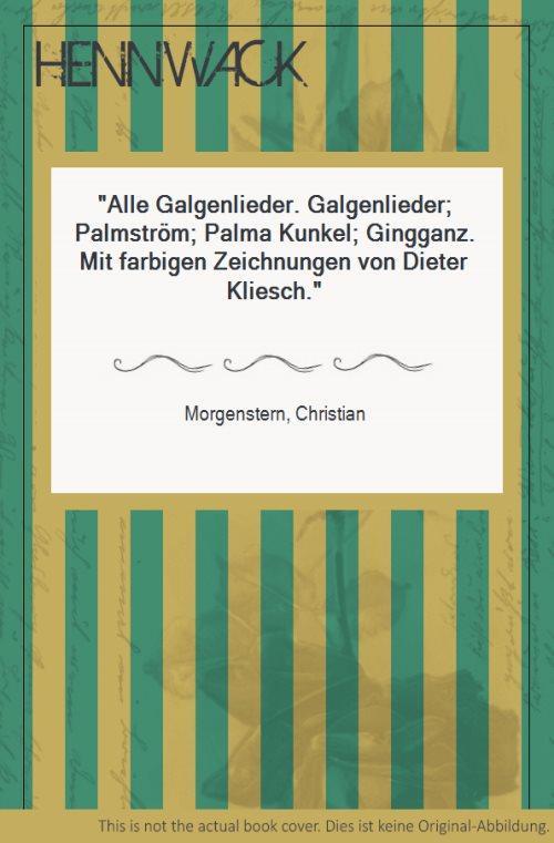 Alle Galgenlieder. Galgenlieder; Palmström; Palma Kunkel; Gingganz.: Morgenstern, Christian: