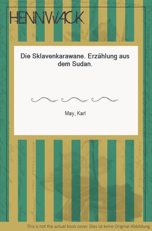 Die Sklavenkarawane. Erzählung aus dem Sudan.