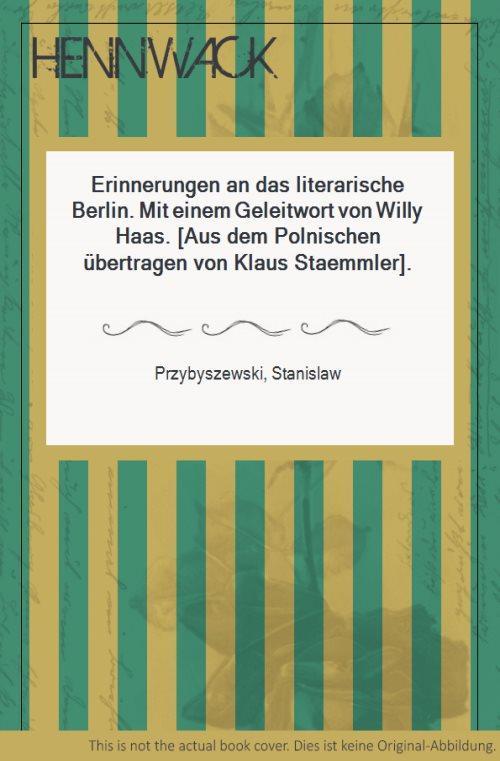 Erinnerungen an das literarische Berlin. Mit einem Geleitwort von Willy Haas. [Aus dem Polnischen übertragen von Klaus Staemmler].