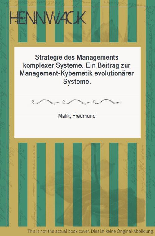 Strategie des Managements komplexer Systeme. Ein Beitrag: Malik, Fredmund: