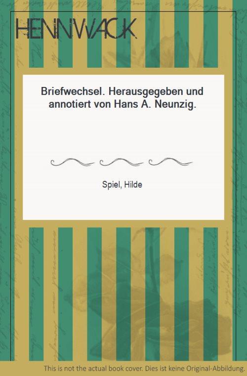 Briefwechsel. Herausgegeben und annotiert von Hans A. Neunzig. - Spiel, Hilde