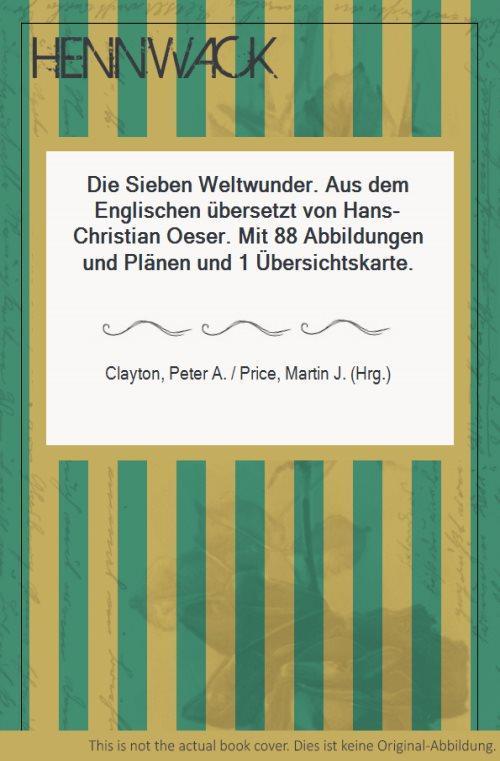 Die Sieben Weltwunder. Aus dem Englischen übersetzt: Clayton, Peter A.