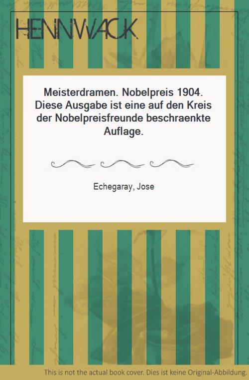 Meisterdramen. Nobelpreis 1904. Diese Ausgabe ist eine: Echegaray, Jose: