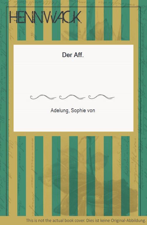 """Der Aff"""".: Adelung, Sophie von:"""