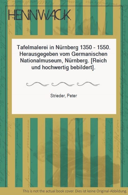 Tafelmalerei in Nürnberg 1350 - 1550. Herausgegeben: Strieder, Peter: