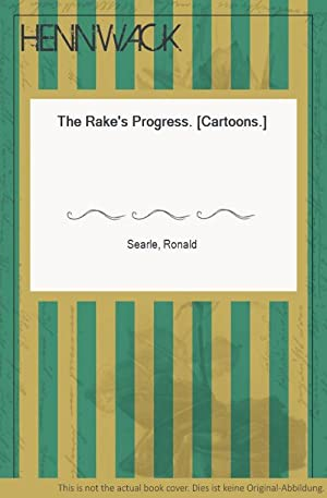The Rake's Progress. [Cartoons.]: Searle, Ronald: