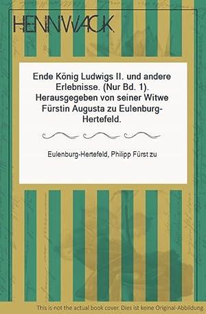 Ende König Ludwigs II. und andere Erlebnisse. (Nur Bd. 1). Herausgegeben von seiner Witwe Fürstin ...