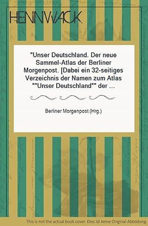 Sammelbildalbum - Unser Deutschland. Der neue Sammel-Atlas: Berliner Morgenpost (Hrg.):