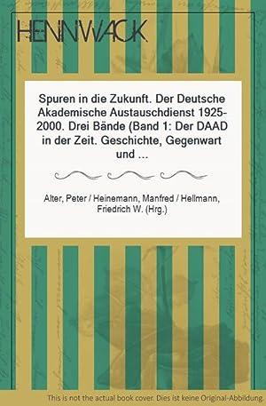 Spuren in die Zukunft. Der Deutsche Akademische Austauschdienst 1925-2000. Drei Bände (Band 1: Der ...