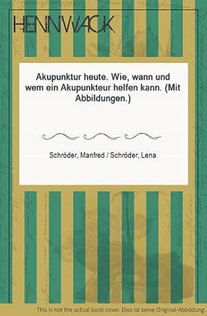 Akupunktur heute. Wie, wann und wem ein: Schröder, Manfred /