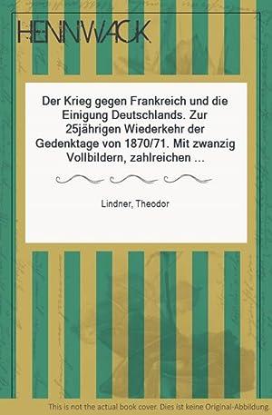 Der Krieg gegen Frankreich und die Einigung Deutschlands. Zur 25jährigen Wiederkehr der Gedenktage ...