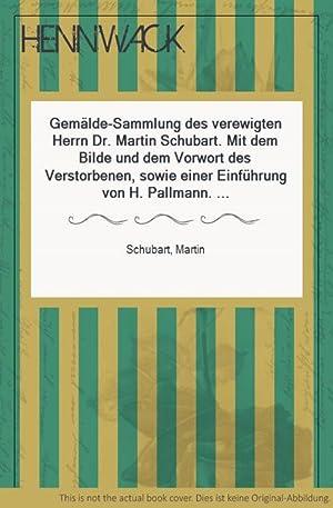 Gemälde-Sammlung des verewigten Herrn Dr. Martin Schubart.: Schubart, Martin -