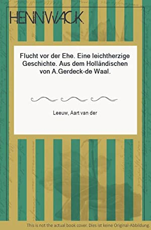 Flucht vor der Ehe. Eine leichtherzige Geschichte.: Leeuw, Aart van