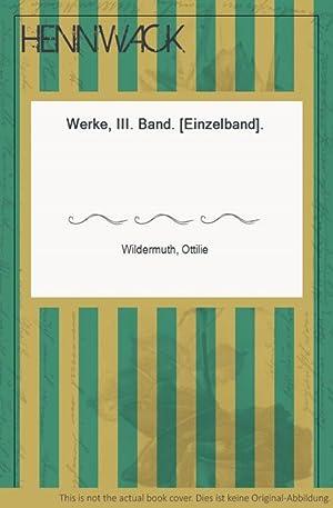 Werke, III. Band. [Einzelband].: Wildermuth, Ottilie: