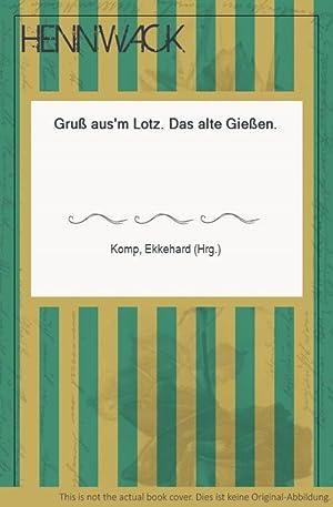 "Gruß aus'm Lotz"". Das alte Gießen.: Komp, Ekkehard (Hrg.):"