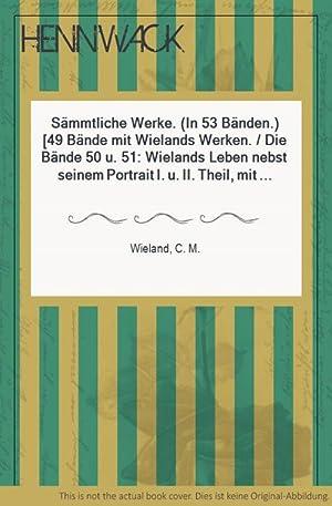 Sämmtliche Werke. (In 53 Bänden.) [49 Bände: Wieland, C. M.: