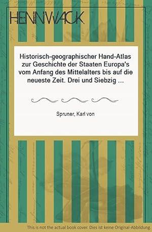 Historisch-geographischer Hand-Atlas zur Geschichte der Staaten Europa's: Spruner, Karl von: