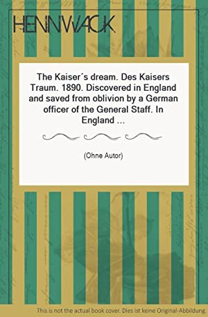 The Kaiser s dream. Des Kaisers Traum. 1890. Discovered in England and saved from oblivion by a ...