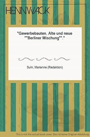 """Gewerbebauten. Alte und neue """"Berliner Mischung"""".: Suhr, Marianne (Redaktion):"""