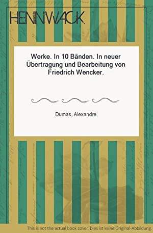Werke. In 10 Bänden. In neuer Übertragung: Dumas, Alexandre: