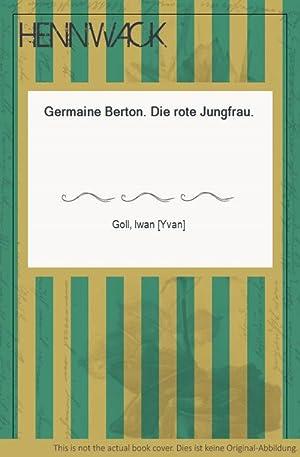 Germaine Berton. Die rote Jungfrau.: Goll, Iwan [Yvan]: