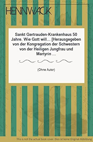 Sankt Gertrauden-Krankenhaus 50 Jahre. Wie Gott will.