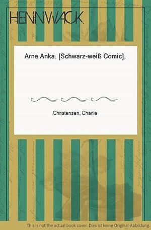 Arne Anka. [Schwarz-weiß Comic].: Christensen, Charlie: