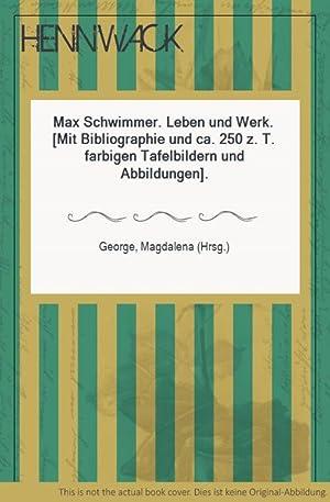 Schwimmer, Max - Max Schwimmer. Leben und: George, Magdalena (Hrsg.):