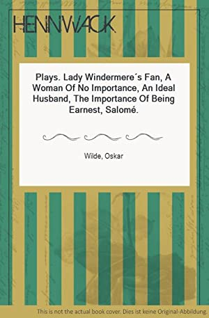 Plays. Lady Windermere s Fan, A Woman Of No Importance, An Ideal Husband, The Importance Of Being...