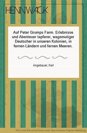 Auf Peter Grumps Farm. Erlebnisse und Abenteuer: Angebauer, Karl: