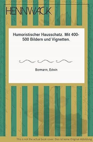 Humoristischer Hausschatz. Mit 400-500 Bildern und Vignetten.: Bormann, Edwin: