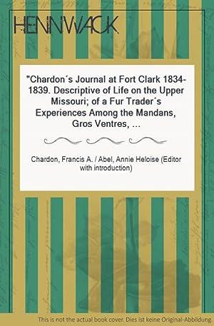 Chardon s Journal at Fort Clark 1834-1839.: Chardon, Francis A.