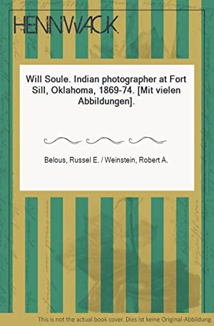Will Soule. Indian photographer at Fort Sill,: Belous, Russel E.
