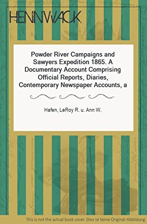 Powder River Campaigns and Sawyers Expedition 1865.: Hafen, LeRoy R.