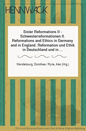 Sister Reformations II - Schwesterreformationen II. Reformations and Ethics in Germany and in Eng...